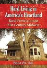 Hard Living in America's Heartland: Rural Poverty in the 21st Century Midwest by Paula W. Dail (Paperback, 2015)
