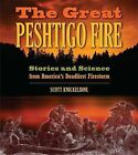 The Great Peshtigo Fire: Stories and Science from America's Deadliest Firestorm by Scott Knickelbine (Paperback / softback, 2012)