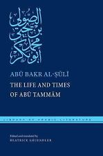 Library of Arabic Literature: The Life and Times of Abu Tammam by Abu Bakr...