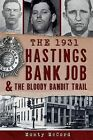 The 1931 Hastings Bank Job & the Bloody Bandit Trail by Monty McCord (Paperback, 2013)