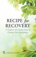 Recipe for Recovery : A Guide to the Twelve Steps of Chronic Pain Anonymous...