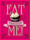 Eat Me!: The Stupendous, Self-raising World of Cupcakes and Bakes According to Cookie Girl by Xanthe Milton (Hardback, 2010)