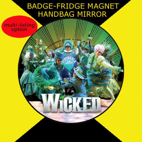 Wicked ...58 mm BADGE-FRIDGE MAGNET OR HANDBAG MIRROR LONDON SHOW #2