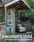 A Woman's Shed: Spaces for Women to Create, Write, Make, Grow, Think, and Escape by Gill Heriz (Hardback, 2014)