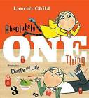 Absolutely One Thing: Featuring Charlie and Lola by Lauren Child (Hardback, 2016)