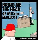 Bring Me the Head of Willy the Mailboy by Scott Adams (Hardback)