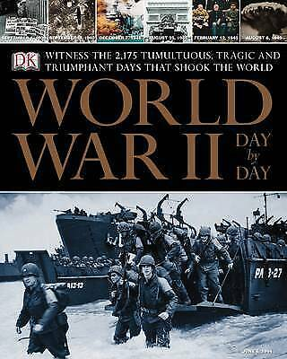 World War II Day by Day: Witness the Tumultuous, Tragic, and Triumphant Days
