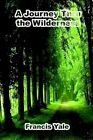a Journey Thru The Wilderness by Francis Yale 9781410783110 Paperback 2003