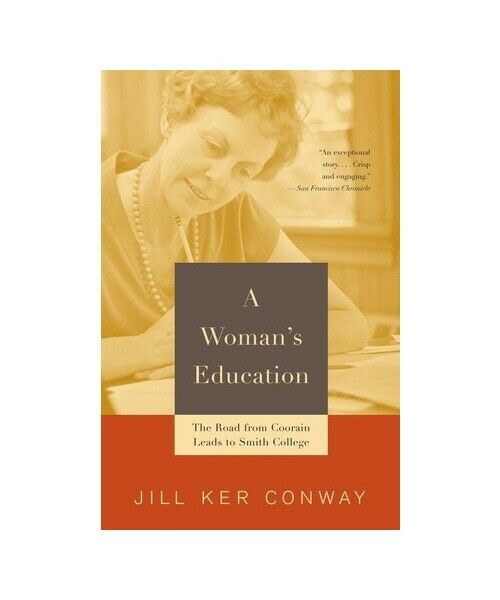 """Jill Ker Conway """"A Woman''s Education: The Road from Coorain Leads to Smith Coll"""