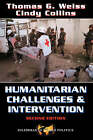 Humanitarian Challenges and Intervention: World Politics and the Dilemmas of Help by Thomas G. Weiss, Cindy Collins (Paperback, 2000)