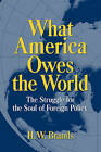 What America Owes the World: The Struggle for the Soul of Foreign Policy by H. W. Brands (Paperback, 1998)