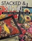 Stacked & Stitched  : Artistic Fabric Projects for Your Home by Christine Morgan (Paperback / softback, 2012)