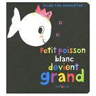 Petit Poisson Blanc Devient Grand by Guido Van Genechten (Hardback, 2005)