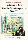 Whaur's Yer Wullie Shakespeare Noo?!: Scotland's Millennium Souvenir by Allan Morrison (Paperback, 1998)