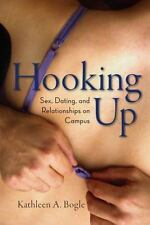 Hooking Up : Sex, Dating, and Relationships on Campus by Kathleen A. Bogle.