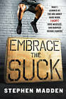 Embrace the Suck: What I Learned at the Box About Hard Work (Very) Sore Muscles, and Burpees Before Sunrise by Stephen Madden (Hardback, 2015)