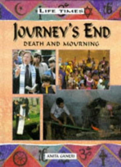 Journey's End: Death And Mourning (Life Times) By Anita Ganeri, Jackie Morris