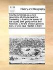 County Curiosities, Or, a New Description of Gloucestershire. Containing I. a Particular Survey of the County, Both Geographical and Historical. V. of the Eminent Persons Born, or Who Have Resided in Them by Multiple Contributors (Paperback / softback, 2010)
