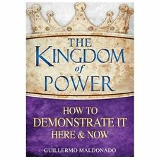 The Kingdom of Power : How to Demonstrate It Here and Now by Guillermo Maldonado (2013, Paperback)