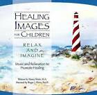 Healing Images for Children CD-Relax and Imagine: Music and Relaxation to Promote Healing by Roger J. Klein, Nancy C. Klein (CD-Audio, 1999)