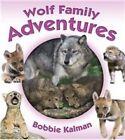 Wolf Family Adventures by Bobbie Kalman (Hardback, 2016)