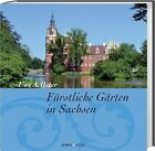 Fürstliche Gärten in Sachsen von Uwe A. Oster (2012, Gebundene Ausgabe)