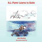 A.J. Puppy Learns to Swim by John Alan Rushing (Paperback / softback, 2009)