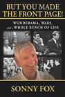 But You Made the Front Page!: Wonderama, War, and a Whole Bunch of Life by Sonny Fox (Paperback / softback, 2012)