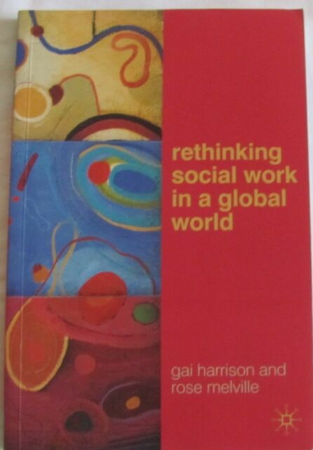 Rethinking Social Work in a Global World by Gai Harrison, Rose Melville sc