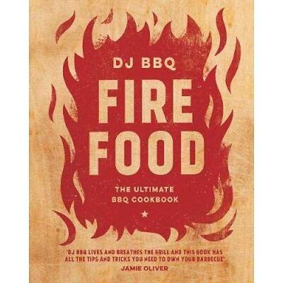 Fire Food: The Ultimate BBQ Cookbook | Christian Stevenson (DJ BBQ)