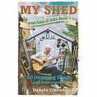 My Shed and How it Was Built: 50 Inspiring Sheds and Their Owners by Donato Cinicolo (Hardback, 2015)