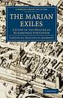 The Marian Exiles: A Study in the Origins of Elizabethan Puritanism by Christina Hallowell Garrett (Paperback, 2010)
