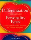 Differentiation Through Personality Types: A Framework for Instruction, Assessment, and Classroom Management by Jane A. G. Kise (Paperback, 2014)