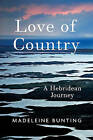 Love of Country: A Hebridean Journey by Madeleine Bunting (Hardback, 2016)