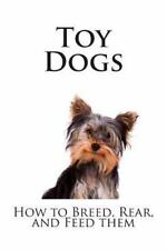 Dog Breeding Ser.: Toy Dogs : How to Breed, Rear, and Feed Them by Leslie...