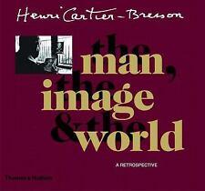 Henri Cartier-Bresson: The Man, the Image & the World: A Retrospective by Jean C