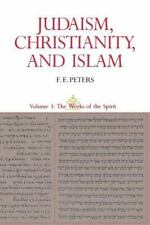 Judaism, Christianity, And Islam, Vol. 3: The Works Of The Spirit by Peters, F.