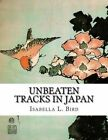 Unbeaten Tracks in Japan by Isabella L Bird (Paperback / softback, 2015)
