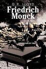 Friedrich Monck by G R Lloyd 9781477219454 Paperback 2012
