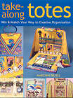 Take Along Totes: Mix & Match Your Way to Creative Organization by Marilynn Bilyeu (Paperback, 2008)