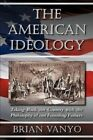 The American Ideology: Taking Back Our Country with the Philosophy of Our Founding Fathers by Brian Vanyo (Paperback / softback, 2012)