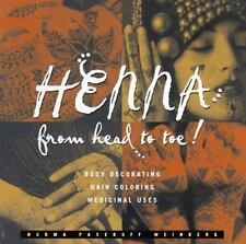 Henna from Head to Toe!: Body Decorating/Hair Coloring/Medicinal Uses by Weinbe