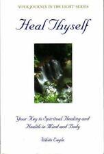 Heal Thyself by White Eagle (2003, Hardcover)
