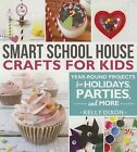 Smart School House Crafts for Kids: Year-Round Projects for Holidays, Parties, & More by Kelly Dixon (Paperback / softback, 2015)