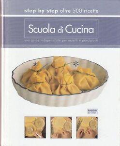 2005-AUTORI-VARI-SCUOLA-DI-CUCINA-STEP-BY-STEP-OLTRE-500-RICETTE-FABBRI
