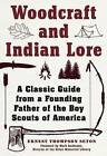 Woodcraft and Indian Lore: A Classic Guide from a Founding Father of the Boy Scouts of America by Ernest Thompson Seton (Paperback, 2016)