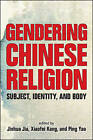 Gendering Chinese Religion: Subject, Identity, and Body by State University of New York Press (Paperback, 2015)