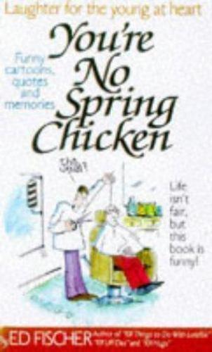 You're No Spring Chicken by Fischer, Ed
