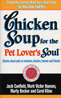 Chicken Soup for the Pet Lover's Soul: Stories About Pets as Teachers, Healers, Heroes and Friends by Mark Victor Hansen, Jack Canfield (Paperback, 1999)