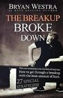 The Breakup Broke Down: When Your Relationship Is Over This Book Will Teach You: How to Get Through a Breakup with the Least Amount of Hurt by Bryan Westra (Paperback / softback, 2014)